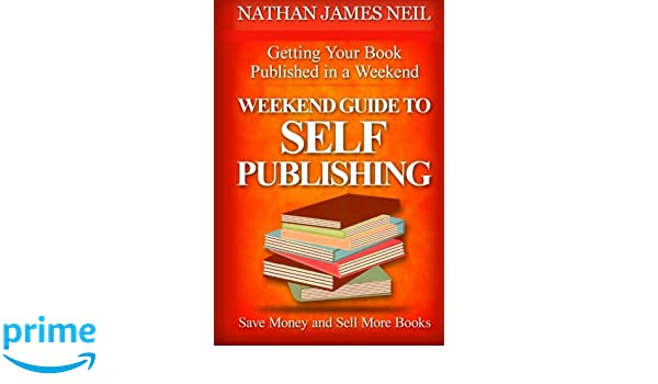 Weekend Guide to Self-Publishing: Save Money and Sell More Books