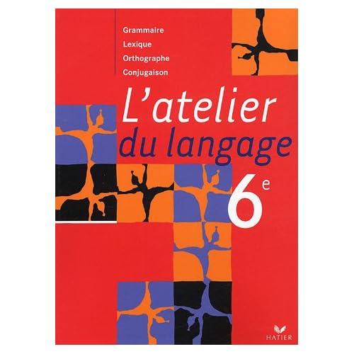 L'atelier du langage 6e : Grammaire, lexique, orthographe, conjugaison