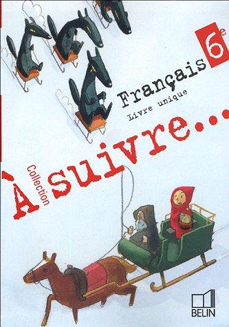 A suivre Français 6e : Livre unique