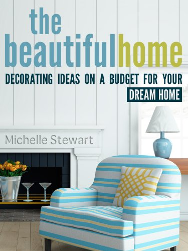 The Beautiful Home: Decorating Ideas on a Budget for Your Dream Home ...