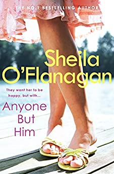Anyone but Him: A touching story about love, heartache and family ties by [O'Flanagan, Sheila]