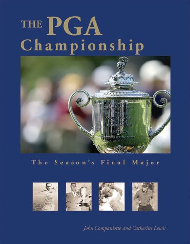 The Pga Championship: The Season's Final Major por John Companiotte