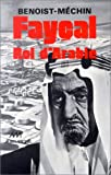 Fayçal, roi d'Arabie - L'homme, le souverain, sa place dans le monde, 1906-1975