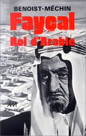 Fayçal, roi d'Arabie : L'homme, le souverain, sa place dans le monde, 1906-1975