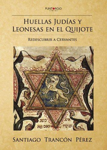 Huellas Judías y leonesas en el Quijote: Redescubrir a Cervantes por Santiago Trancón Pérez
