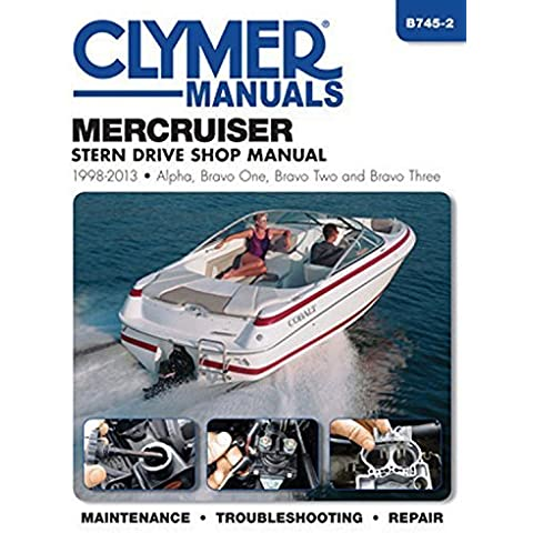 MerCruiser Stern Drive Shop Manual 1998-2013: Alpha, Bravo One, Bravo Two and Brave Three (Clymer Manuals) by Editors of Clymer Manuals