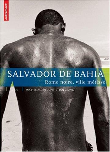 Salvador de Bahia : Rome noire, ville métisse par Christian Cravo