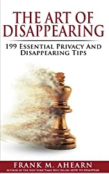 The Art of Disappearing: 199 Essential Privacy And Disappearing Tips
