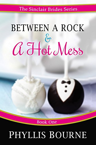 Between a Rock and a Hot Mess (The Sinclair Brides Book 1) (English Edition) (Edition Phyllis Kindle Bourne)