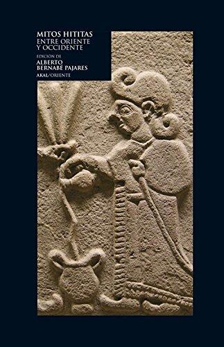 Mitos hititas. Entre Oriente y Occidente por Alberto Bernabé Pajares