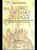 Scarica Libro Il libro tibetano dei saggi Frammenti di vita e di saggezza degli ultimi grandi maestri spirituali del Tibet (PDF,EPUB,MOBI) Online Italiano Gratis