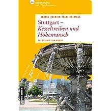 Stuttgart - Kesseltreiben und Höhenrausch: Das scharfe S am Neckar (Lieblingsplätze im GMEINER-Verlag)