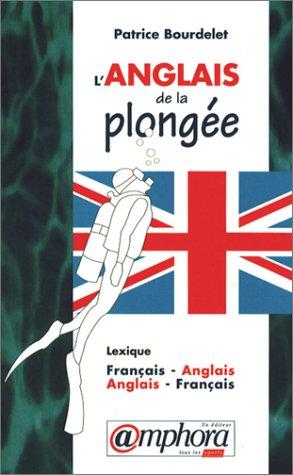 L'anglais de la plongée. Lexique Français-anglais/Anglais-français