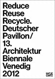 Reduce, Reuse, Recycle: Ressource Architektur Deutscher Pavillon / 13. Internationale Architekturausstellung La Biennale di Venezia 2012 13. ... La Biennale di Venezia 2012