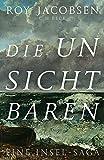 Die Unsichtbaren: Eine Insel-Saga von Roy Jacobsen