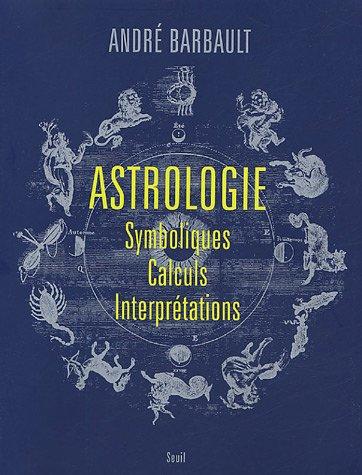 Astrologie : Symboliques - Calculs - Interprétations