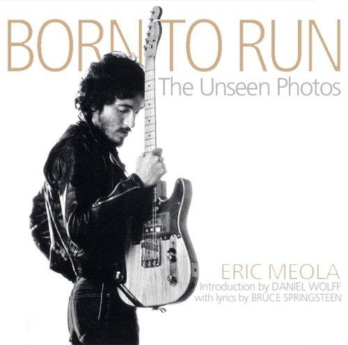 Born to Run: The Unseen Photos por Eric Meola