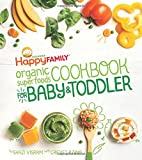 : Happy Family Organic Superfoods Cookbook for Baby and Toddler