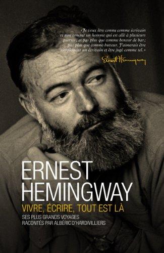 Ernest Hemingway, vivre, écrire, tout est là