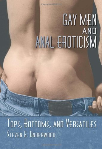 Gay Men and Anal Eroticism: Tops, Bottoms, and Versatiles by Underwood, Steven G. (2003) Hardcover