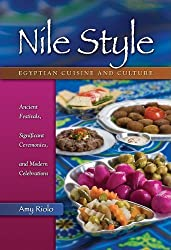 Nile Style: Egyptian Cuisine and Culture: Ancient Festivals, Significant Ceremonies, and Modern Celebrations (Hippocrene Cookbook Library)
