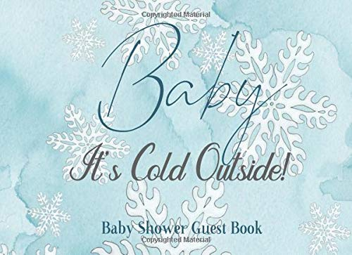Baby It's Cold Outside Baby Shower Guest Book: Boy Oh Baby Its Cold outside, Blue Snowflake & Grey Silver Winter Wonderland Theme, Sign in Book Keepsake with Address, Advice for Parents and Gift Log