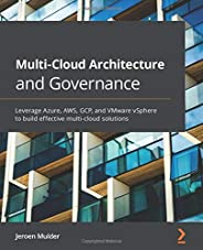 Multi-Cloud Architecture and Governance: Leverage Azure, AWS, GCP, and VMware vSphere to build effective multi