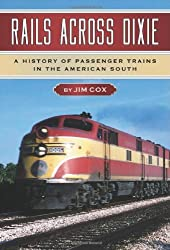 Rails Across Dixie: A History of Passenger Trains in the American South by Jim Cox (2010-11-10)