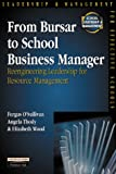 From Bursar to School Business Manager: Re-engineering Leadership for Resource Management (School Leadership & Management)
