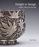 Delight in Design: Indian Silver for the Raj