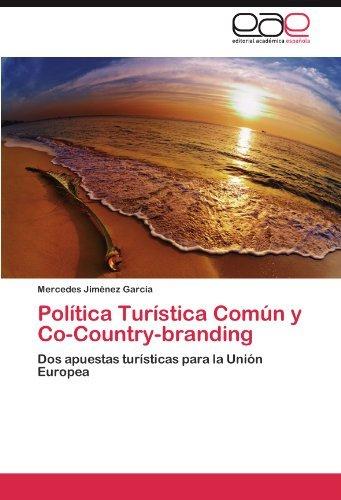 Pol?-tica Tur?-stica Com?on y Co-Country-branding: Dos apuestas tur?-sticas para la Uni?3n Europea by Mercedes Jim??nez Garc?-a (2011-05-17)