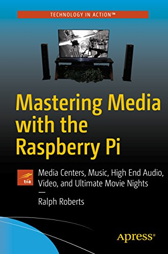 Mastering Media with the Raspberry Pi: Media Centers, Music, High End Audio, Video, and Ultimate Movie Nights (English Edition)