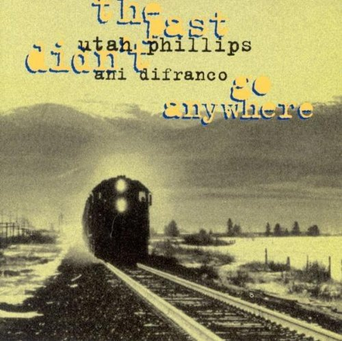 The Past Didn't Go Anywhere by Utah Phillips And Ani DiFranco