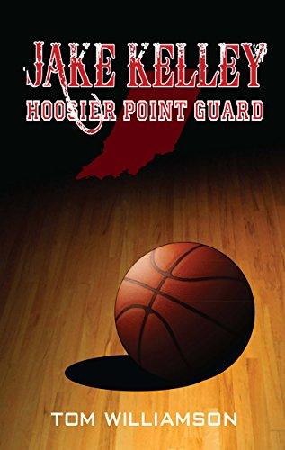 Jake Kelley: Hoosier Point Guard (English Edition) por Tom Williamson