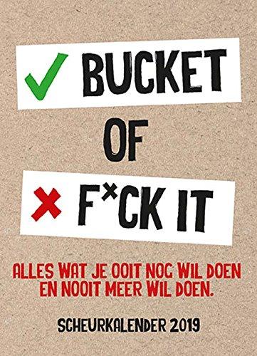Bucket of Fuck it scheurkalender 2019: alles wat je ooit nog wil doen en nooit meer wil doen