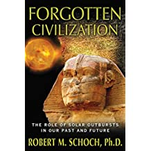 Forgotten Civilization: The Role of Solar Outbursts in Our Past and Future (English Edition)
