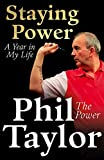 Staying Power: A Year In My Life - Phil Taylor