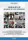 Israele Diario di un assedio: La cronaca puntuale di come  terrorismo, politica internazionale e media  collaborano a combattere  la sola democrazia del Medio Oriente
