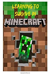 Learning to Survive in Minecraft: How to Play Guide and Secrets to Minecraft