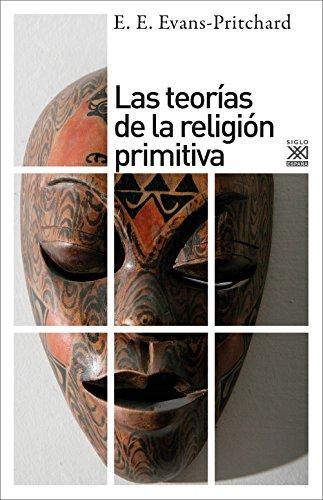 Las teorías de la religión primitiva (Siglo XXI de España General) por E. E. Evans-Pritchard