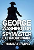 George Washington: Spymaster Extraordinaire (The Thomas Fleming Library)