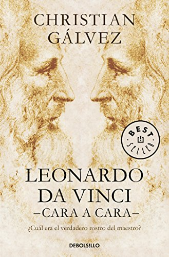 Leonardo da Vinci -cara a cara-: ¿Cuál era el verdadero rostro del maestro? (BEST SELLER) por Christian Gálvez