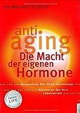 Anti-Aging - Die Macht der eigenen Hormone