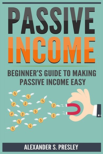 Passive Income: Beginner's Guide to Making Passive Income Easy (Affiliate Marketing, E-books, Memberships, Youtube, Blogging)