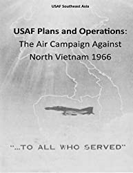 Usaf Plans & Operations: The Air Campaign Against North Vietnam 1966