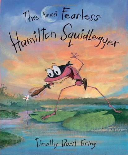 The Almost Fearless Hamilton Squidlegger by Ering, Timothy Basil (2014) Hardcover