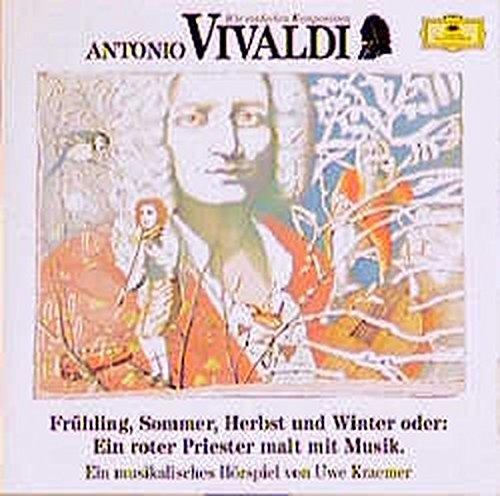 Antonio Vivaldi - Frühling, Sommer, Herbst und Winter oder: Ein roter Priester malt mit Musik: Musikalisches Hörspiel (Deutsche Grammophon Wir entdecken Komponisten)