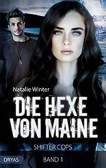 Die Hexe von Maine: Shifter Cops, Band 1 von [Winter, Natalie]