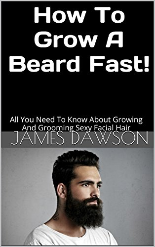 How-To-Grow-A-Beard-Fast-All-You-Need-To-Know-About-Growing-And-Grooming-Sexy-Facial-Hair