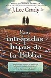 Las Intrepidas Hijas De La Biblia: Mujeres que retaron la tradicion, lucharon contra la injusticia y se atrevieron a liderar (Spanish Edition) by J. Lee Grady (2013-03-05)